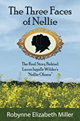 "The Three Faces of Nellie: The Real Story Behind Laura Ingalls Wilder's ""Nellie Oleson"" Kindle Edition"