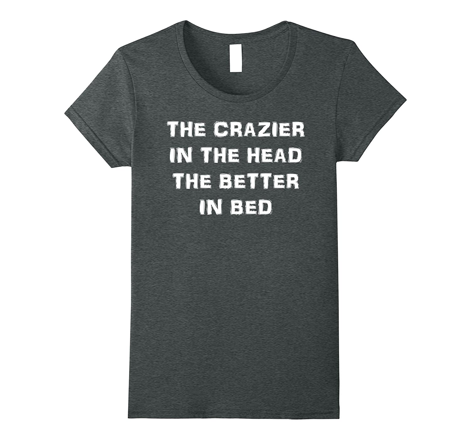 The Crazier In The Head The Better In Bed Fun Crazy Girls