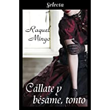 Cállate y bésame, tonto (El club de los seductores 2) (Spanish Edition) Dec 6, 2018