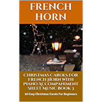 Christmas Carols For French Horn With Piano Accompaniment Sheet Music Book 3: 10 Easy Christmas Carols For Beginners book cover
