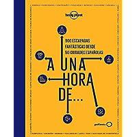 A una hora de...: 900 escapadas fantásticas desde 50 ciudades españolas (Viaje y aventura)
