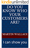 Do you know who your customers are?: I can show you