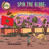 Spin the Globe: the Incredible Adventures of Frederick Von Wigglebottom: Mysteries of Marrakech (English Edition)
