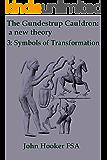 The Gundestrup Cauldron: a new theory  3: Symbols of Transformation