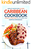Caribbean Cookbook - 30 Delicious yet Simple Recipes from the Caribbean Cuisine: Simplicity Never Tasted So Good.