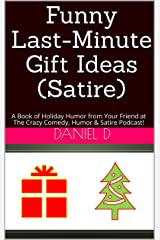 Funny Last-Minute Gift Ideas (Satire): A Book of Holiday Humor from Your Friend at The Crazy Comedy, Humor & Satire Podcast! Kindle Edition