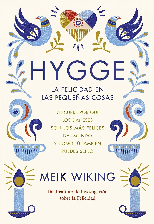 Hygge. La felicidad en las pequeñas cosas: Descubre por qué los daneses son los más felices del mundo y cómo tú también puedes serlo (Otros) eBook: Wiking, Meik, Daruma: Amazon.es: Tienda Kindle