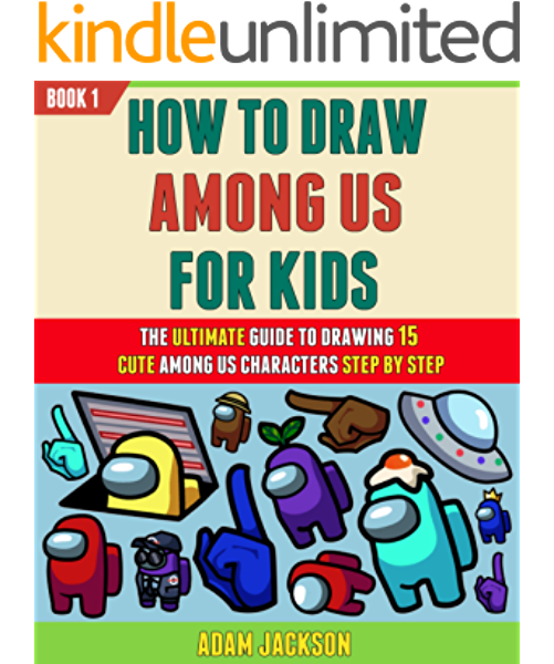 How To Draw Among Us For Kids The Ultimate Guide To Drawing 15 Cute Among Us Characters Step By Step Book 1 Kindle Edition By Jackson Adam Kelly Laura Arts