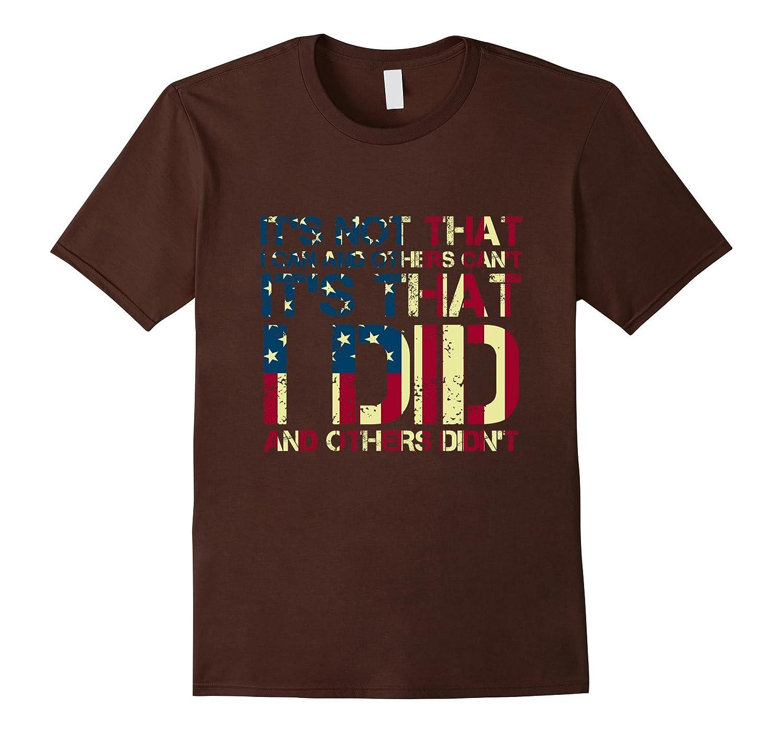 Veteran Tshirt-Its Not That I Can Shirt-Veteran Flag Shirt-RT