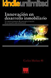 INNOVACION EN DESARROLLO INMOBILIARIO: Un nuevo proceso de conceptualizacion de proyectos extraordinarios (Spanish Edition