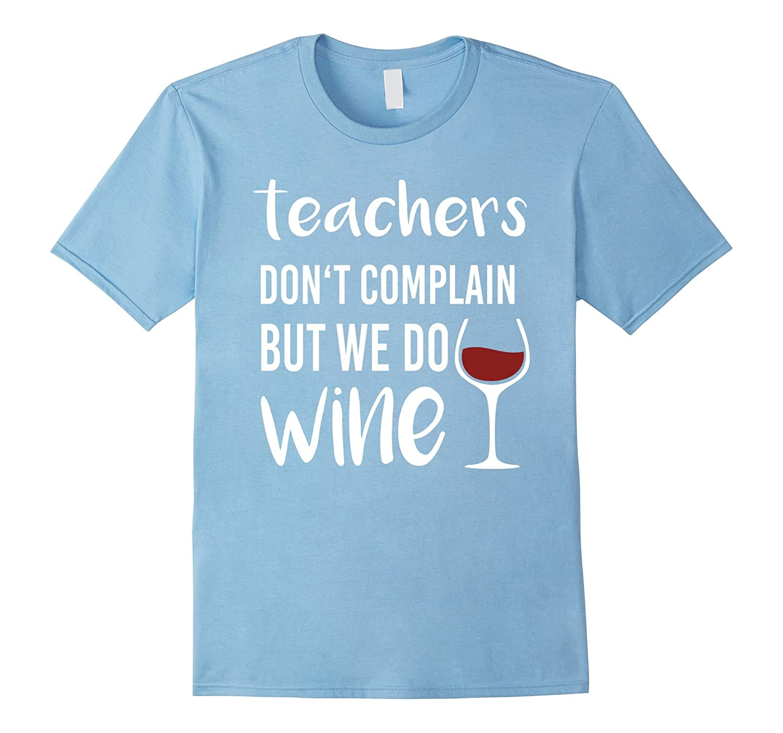 Teachers Don T Complain But We Do Wine T Shirt Cl Colamaga