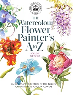 The Watercolour Flower Painters A To Z An Illustrated Directory Of Techniques For Painting 50