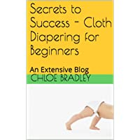 Secrets to Success - Cloth Diapering for Beginners: A Resource Guide