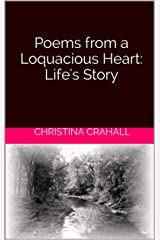 Poems from a Loquacious Heart: Life's Story Kindle Edition