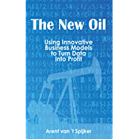 The New Oil: Using Innovative Business Models to turn Data Into Profit (English Edition)