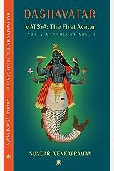 MATSYA: The First Avatar (DASHAVATAR Book 1) Kindle Edition