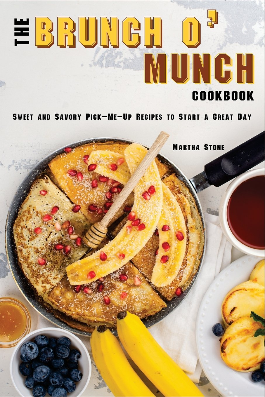 Download The Brunch o' Munch Cookbook: Sweet and Savory Pick-Me-Up Recipes to Start a Great Day PDF