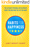 Habits for Happiness: The Ultimate Personal Development Guide For Creating The Life You Want (Own Your Personal Power Book 1)