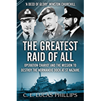 The Greatest Raid of All: Operation Chariot and the Mission to Destroy the Normandie Dock at St Nazaire (Daring Military…