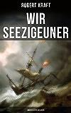 Wir Seezigeuner (Abenteuer-Klassiker): Erlebnisse des Steuermanns Richard Jansen aus Danzig