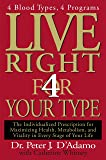 Live Right 4 Your Type: 4 Blood Types, 4 Program -- The Individualized Prescription for Maximizing Health, Metabolism…