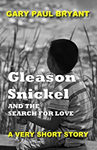 Gleason Snickell and the Search for Love: A Very Short Story