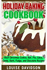 Holiday Baking Cookbook: Best Christmas Cookie, Pie, Bar, Cake, Candy, Bark, Fudge, and Chocolate Recipes (Holiday Baking Christmas Dessert Cookbooks Book 3) Kindle Edition