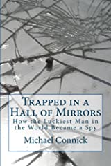 Trapped in a Hall of Mirrors: How The Luckiest Man in the World Became a Spy (Stephen Connor Cold War Spy Novels Book 1) Kindle Edition