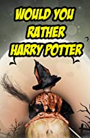 Would You Rather: Harry Potter: An Unofficial