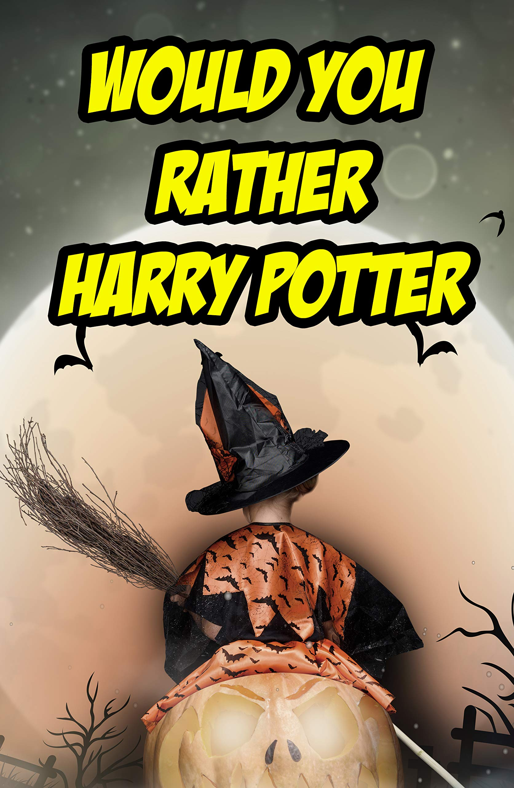 Would You Rather: Harry Potter: An Unofficial Question and Answer Word Game for Kids (English Edition)