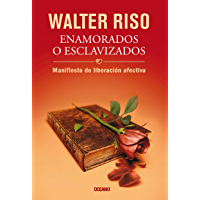 Enamorados o esclavizados: Manifiesto de liberación afectiva (Biblioteca Walter Riso)