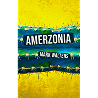 Amerzonia: A Savage Journey Through The Americas (Central & South) - Darkly Funny Travel Stories From Mexico & Colombia…