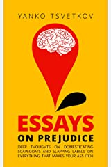 Essays on Prejudice: Deep Thoughts on Domesticating Scapegoats and Slapping Labels on Everything That Makes Your Ass Itch