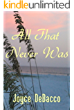 All That Never Was