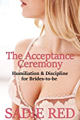 The Acceptance Ceremony (Humiliation & Discipline for Brides-to-be Book 1) Kindle Edition