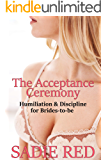 The Acceptance Ceremony (Humiliation & Discipline for Brides-to-be Book 1)