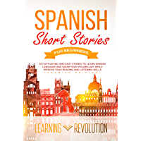 Spanish Short Stories for Beginners: 25 Captivating and Easy Stories to Learn Spanish Language and Grow Your Vocabulary while Improve Your Reading and Listening Skills (Spanish Edition)
