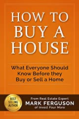 How to Buy a House: What Everyone Should Know Before They Buy or Sell a Home Kindle Edition