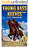 A Classic Western: Young Bass Reeves: United States Marshal: A Western Adventure (The Young Bass Reeves Western Adventure Series Book 1)