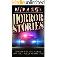 HORROR STORIES: Compilation of Real Police Encounters. Unexplainable - Horror & Paranormal stories (Horror Anthology Series  Book 1)