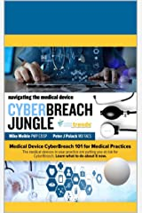 Navigating the Medical Device Cyberbreach Jungle: Medical Device CyberBreach 101 for Medical Practices