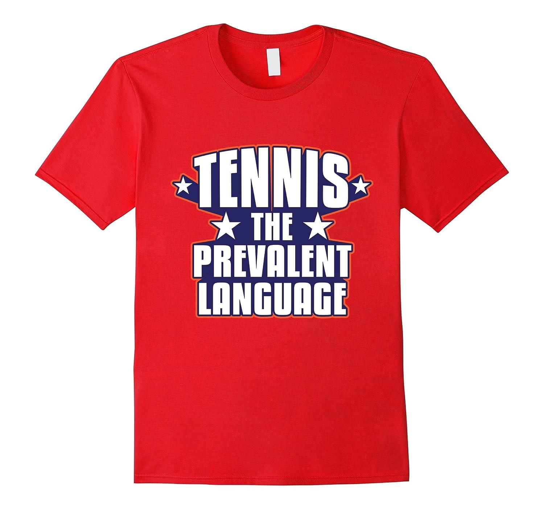 Tennis the Prevalent Language Sporty T-Shirt-ANZ
