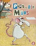 Pups, die Maus: ... denn jeder muss mal pupsen: Bilderbuch ab 2 Jahren
