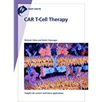 Fast Facts: CAR T-Cell Therapy: Insight into current and future applications (English Edition)