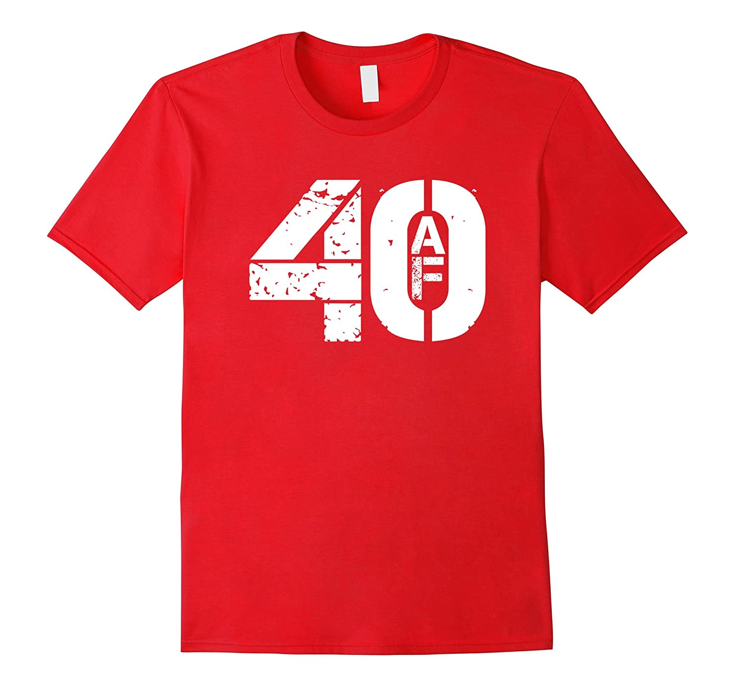 40th Birthday 40 AF T Shirt Funny Offensive Distressed Gift-Art