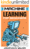 Machine Learning for Beginners: Your Ultimate Guide To Machine Learning For Absolute Beginners, Neural Networks, Scikit-Learn, Deep Learning, TensorFlow, ... Python, Data Science (English Edition)