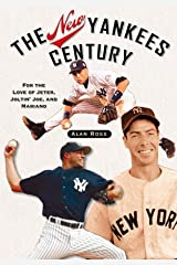 The New Yankees Century: For the Love of Jeter, Joltin' Joe, and Mariano Hardcover