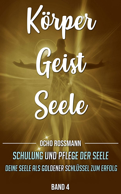 Körper Geist Seele: Schulung und Pflege der Seele. Deine Seele als ...