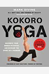 Kokoro Yoga: Maximize Your Human Potential and Develop the Spirit of a Warrior--the SEALfit Way Kindle Edition