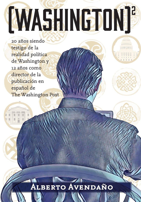 Download (washington)2: 20 años siendo testigo de la realidad política de Washington y 12 años como director de la publicación en español de The Washington Post (Spanish Edition) PDF ePub fb2 ebook